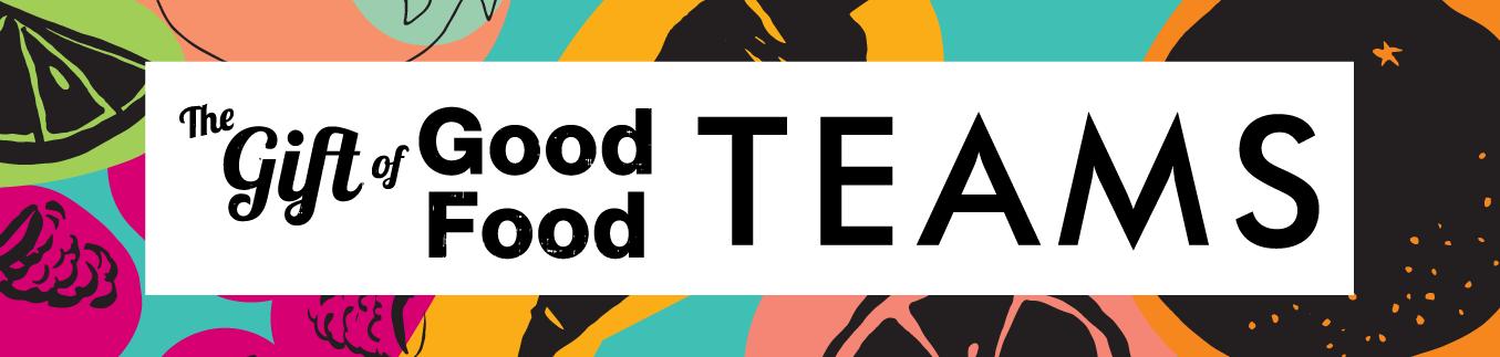 Gift of Good Food Teams